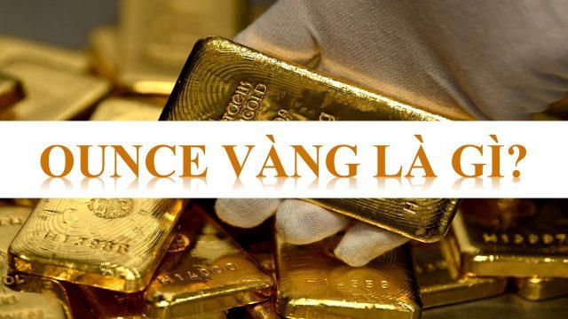Ounce Vàng Là Gì? Top 3 Loại Vàng Phổ Biến Tại Việt Nam
