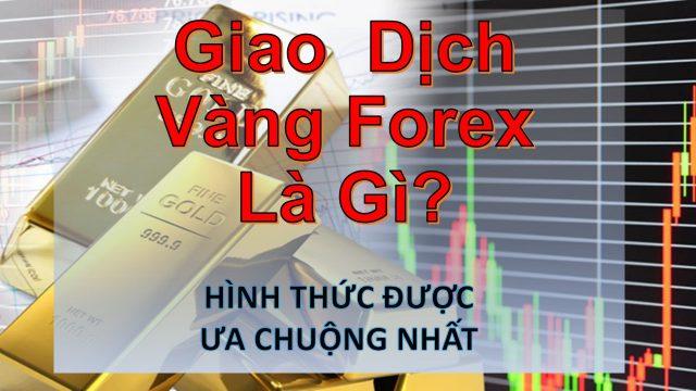 Tại Sao Nên Giao Dịch Vàng Forex? 3 Điều Cần Lưu Ý Khi Trade Vàng