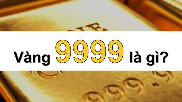 Vàng 9999 Là Gì? Những Điều Bạn Cần Biết Về Vàng 9999