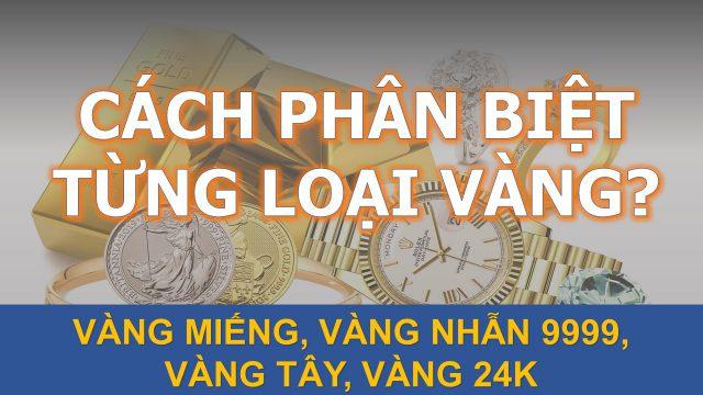 Cách Phân Biệt Các Loại Vàng Phổ Biến: Vàng Tây, Vàng Ta, Vàng 24k...